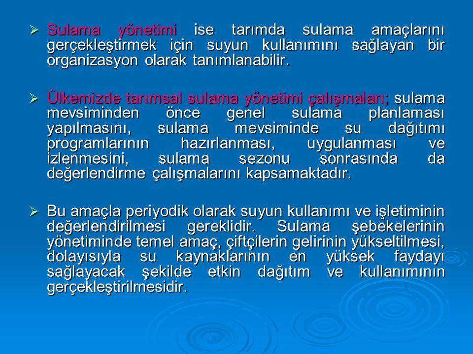  Sulama yönetimi ise tarımda sulama amaçlarını gerçekleştirmek için suyun kullanımını sağlayan bir organizasyon olarak tanımlanabilir.  Ülkemizde ta