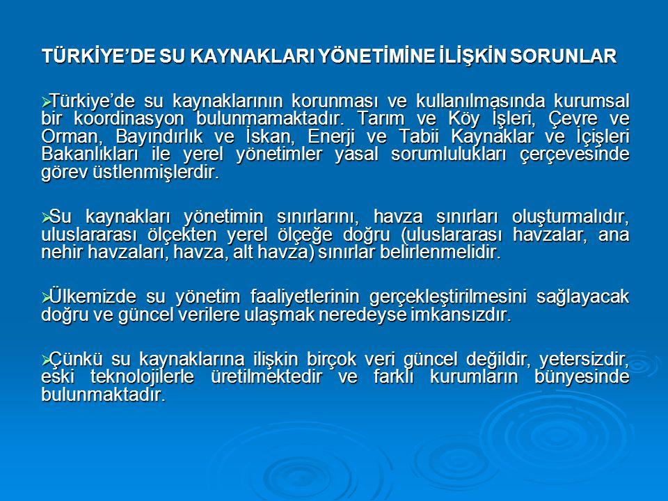 TÜRKİYE'DE SU KAYNAKLARI YÖNETİMİNE İLİŞKİN SORUNLAR  Türkiye'de su kaynaklarının korunması ve kullanılmasında kurumsal bir koordinasyon bulunmamakta