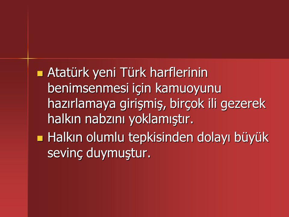 Atatürk'ün gösterdiği yoğun çalışma herkesin takdirini kazanmış halk da bu gayrete destek olmuştur.