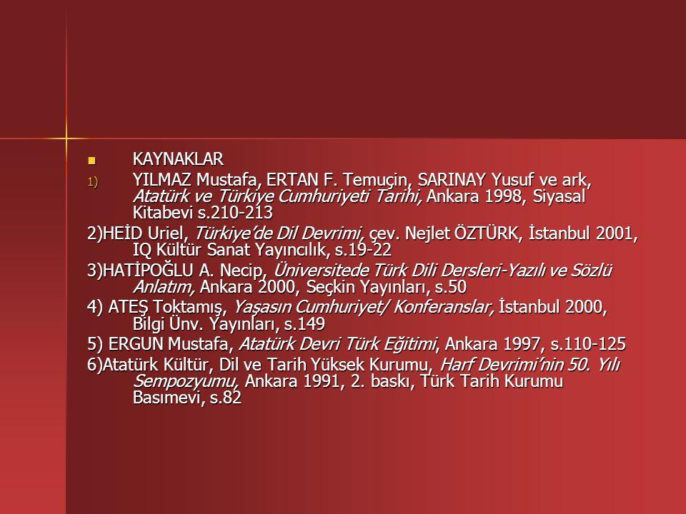 KAYNAKLAR KAYNAKLAR 1) YILMAZ Mustafa, ERTAN F. Temuçin, SARINAY Yusuf ve ark, Atatürk ve Türkiye Cumhuriyeti Tarihi, Ankara 1998, Siyasal Kitabevi s.