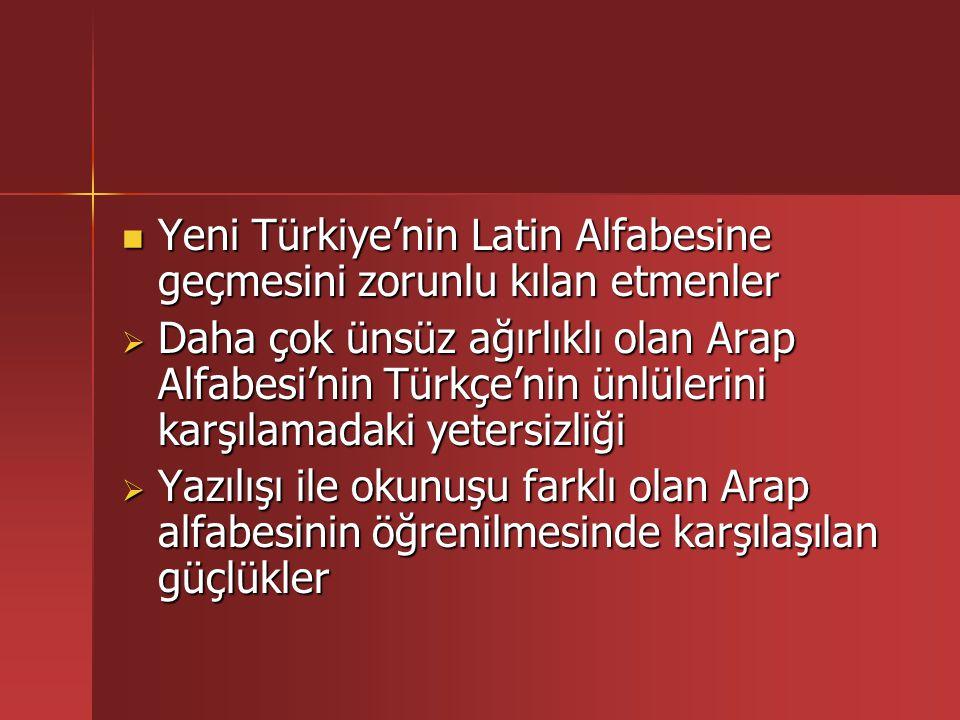  Yeni Türkiye'nin Batı kültürüne ve uygarlığına yönelmiş olması  Latin alfabesinin, sesçil bir dil olan Türkçe'nin seslerini karşılamadaki uygunluğu  Türkiye'den daha önce Latin alfabesine geçmiş olan Azerbaycan ve diğer Türk kökenli cumhuriyetlerle (1926 Bakü Konferansı) dil ve kültür bağının koparılmaması