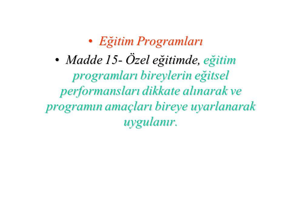 Eğitim ProgramlarıEğitim Programları Madde 15- Özel eğitimde, eğitim programları bireylerin eğitsel performansları dikkate alınarak ve programın amaçl