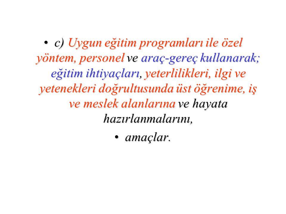 Özel eğitimin temel ilkeleri MADDE 6 – (1) Türk Millî Eğitiminin genel amaç ve temel ilkeleri doğrultusunda özel eğitimin temel ilkeleri şunlardır; a) Özel eğitime ihtiyacı olan tüm bireyler; eğitim ihtiyaçları, ilgi, yetenek ve yeterlilikleri doğrultusunda ve ölçüsünde özel eğitim hizmetlerinden yararlandırılır.