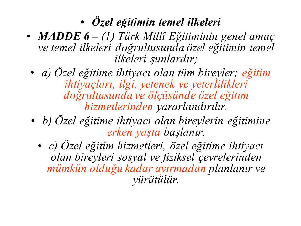 Özel eğitimin temel ilkeleri MADDE 6 – (1) Türk Millî Eğitiminin genel amaç ve temel ilkeleri doğrultusunda özel eğitimin temel ilkeleri şunlardır; a)