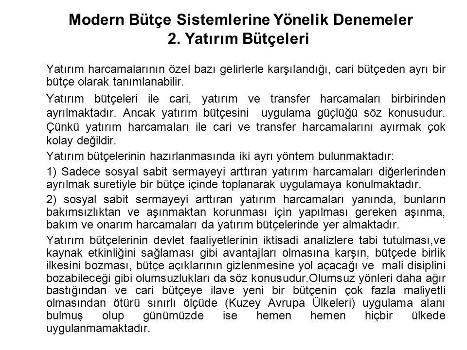Modern Bütçe Sistemlerine Yönelik Denemeler 2. Yatırım Bütçeleri Yatırım harcamalarının özel bazı gelirlerle karşılandığı, cari bütçeden ayrı bir bütç