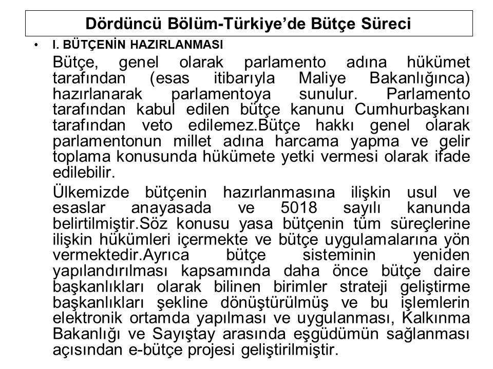 I. BÜTÇENİN HAZIRLANMASI Bütçe, genel olarak parlamento adına hükümet tarafından (esas itibarıyla Maliye Bakanlığınca) hazırlanarak parlamentoya sunul