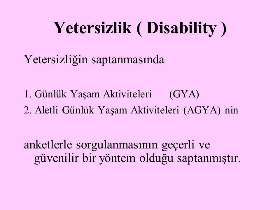 Yetersizlik ( Disability ) Yetersizliğin saptanmasında 1. Günlük Yaşam Aktiviteleri (GYA) 2. Aletli Günlük Yaşam Aktiviteleri (AGYA) nin anketlerle so