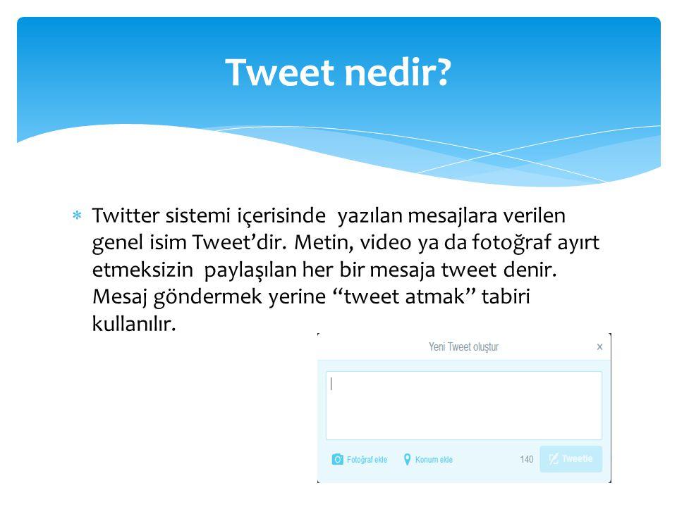  Twitter sistemi içerisinde yazılan mesajlara verilen genel isim Tweet'dir.