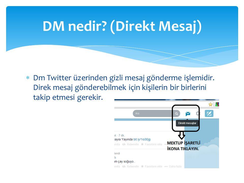  Dm Twitter üzerinden gizli mesaj gönderme işlemidir.