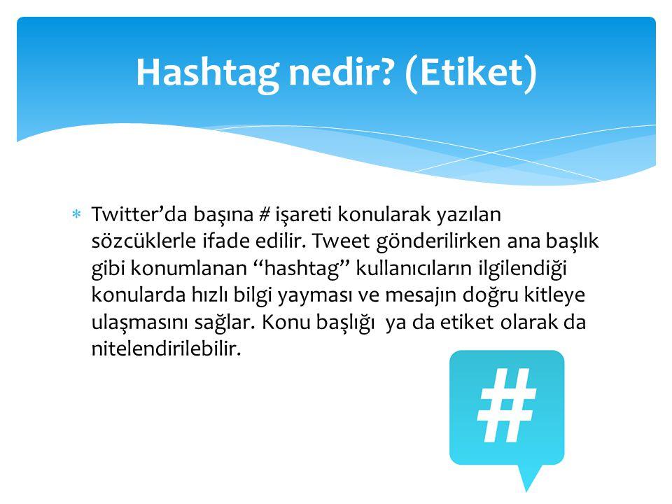  Twitter'da başına # işareti konularak yazılan sözcüklerle ifade edilir.