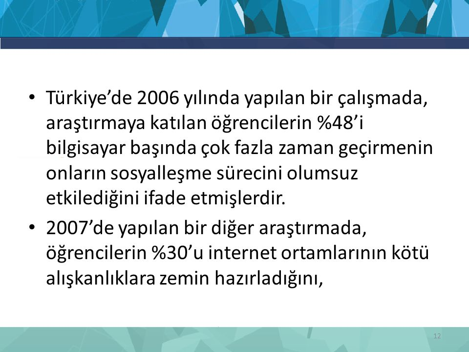 Türkiye'de 2006 yılında yapılan bir çalışmada, araştırmaya katılan öğrencilerin %48'i bilgisayar başında çok fazla zaman geçirmenin onların sosyalleşm