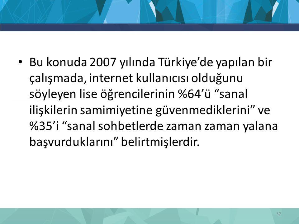 """Bu konuda 2007 yılında Türkiye'de yapılan bir çalışmada, internet kullanıcısı olduğunu söyleyen lise öğrencilerinin %64'ü """"sanal ilişkilerin samimiyet"""