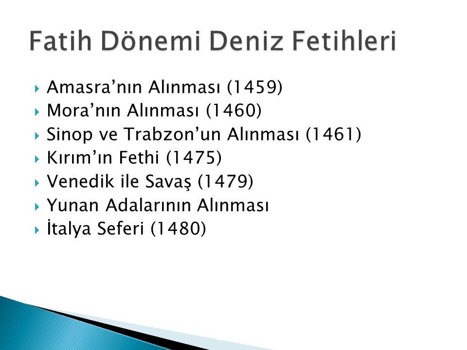  Amasra'nın Alınması (1459)  Mora'nın Alınması (1460)  Sinop ve Trabzon'un Alınması (1461)  Kırım'ın Fethi (1475)  Venedik ile Savaş (1479)  Yun