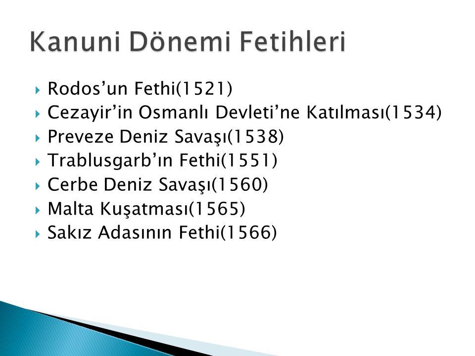  Rodos'un Fethi(1521)  Cezayir'in Osmanlı Devleti'ne Katılması(1534)  Preveze Deniz Savaşı(1538)  Trablusgarb'ın Fethi(1551)  Cerbe Deniz Savaşı(