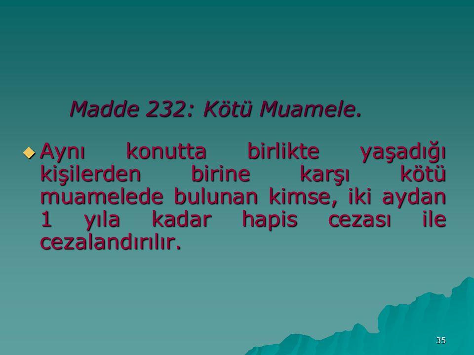 35 Madde 232: Kötü Muamele.