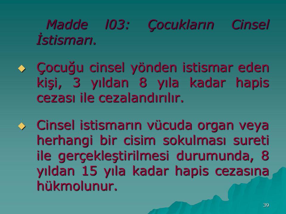 39 Madde l03: Çocukların Cinsel İstismarı.