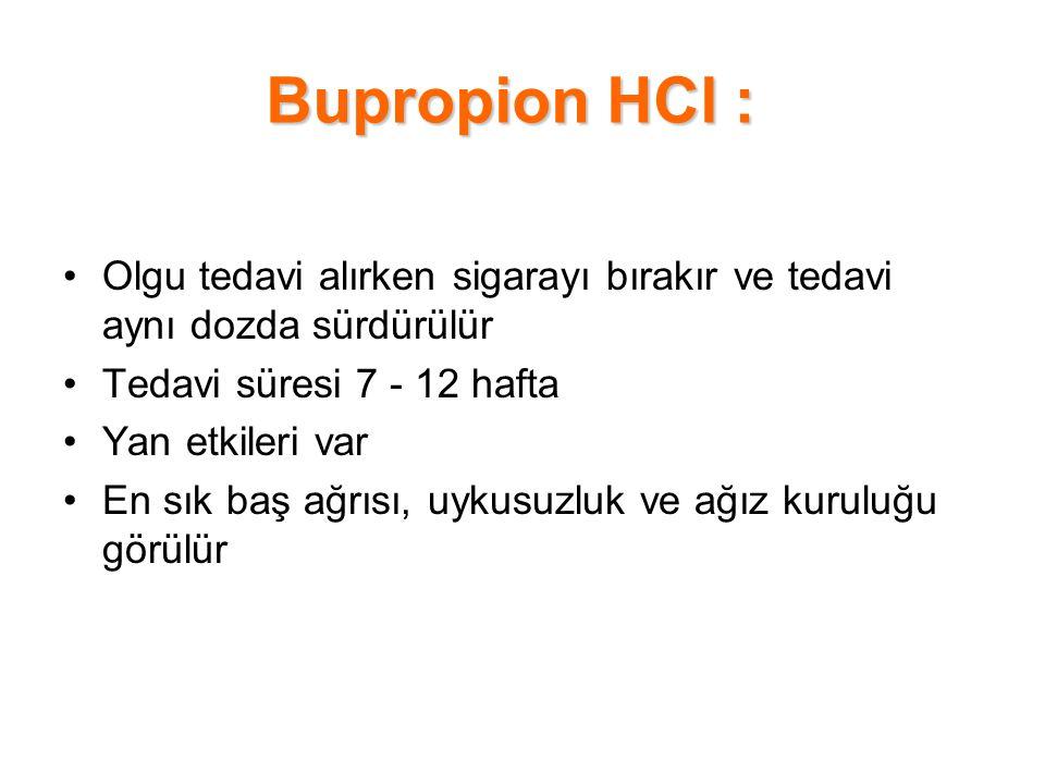 Bupropion HCl : Olgu tedavi alırken sigarayı bırakır ve tedavi aynı dozda sürdürülür Tedavi süresi 7 - 12 hafta Yan etkileri var En sık baş ağrısı, uy