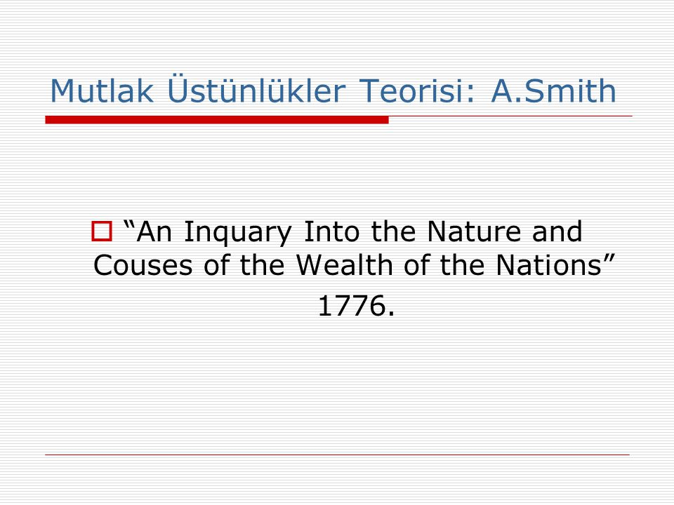 "Mutlak Üstünlükler Teorisi: A.Smith  ""An Inquary Into the Nature and Couses of the Wealth of the Nations"" 1776."