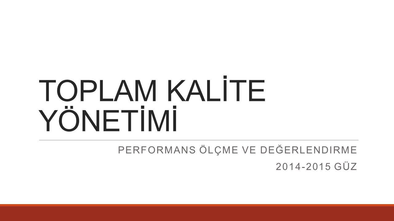 TOPLAM KALİTE YÖNETİMİ PERFORMANS ÖLÇME VE DEĞERLENDIRME 2014-2015 GÜZ