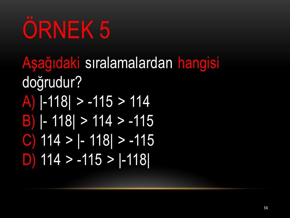 ÖRNEK 5 Aşağıdaki sıralamalardan hangisi doğrudur.