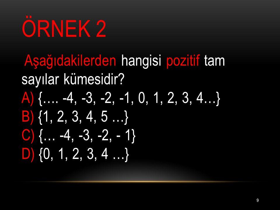 ÖRNEK 2 Aşağıdakilerden hangisi pozitif tam sayılar kümesidir.