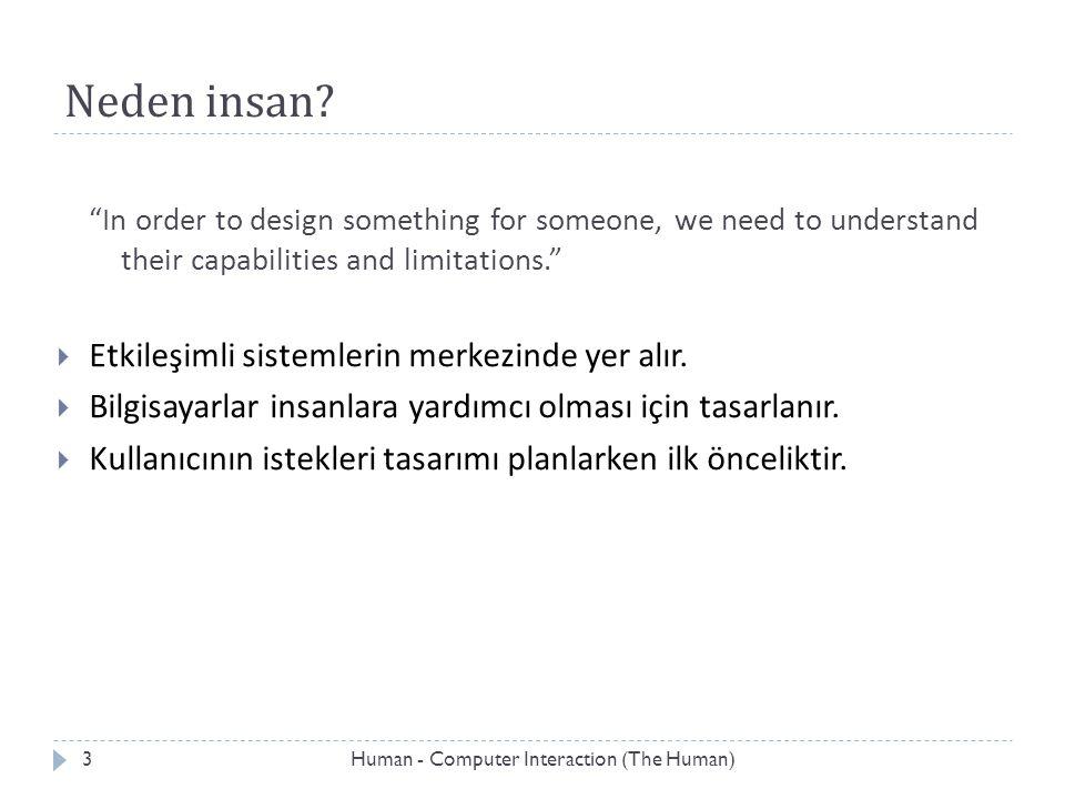 "Neden insan? ""In order to design something for someone, we need to understand their capabilities and limitations.""  Etkileşimli sistemlerin merkezind"