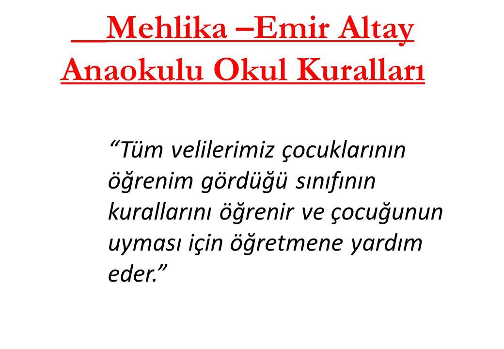"""__Mehlika –Emir Altay Anaokulu Okul Kuralları """"Tüm velilerimiz çocuklarının öğrenim gördüğü sınıfının kurallarını öğrenir ve çocuğunun uyması için öğr"""