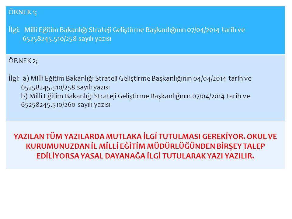 ÖRNEK 1; İlgi: Milli Eğitim Bakanlığı Strateji Geliştirme Başkanlığının 07/04/2014 tarih ve 65258245.510/258 sayılı yazısı ÖRNEK 2; İlgi: a) Milli Eği