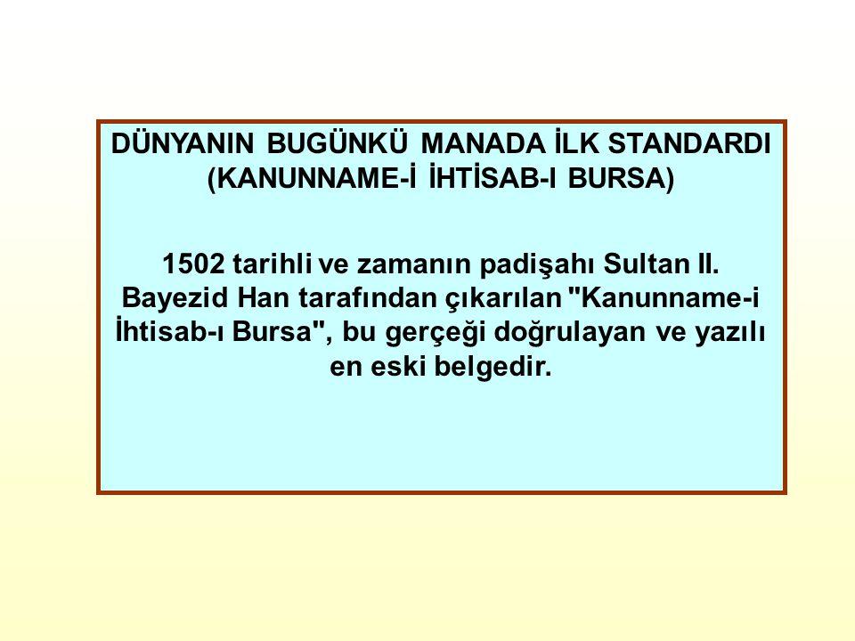 DÜNYANIN BUGÜNKÜ MANADA İLK STANDARDI (KANUNNAME-İ İHTİSAB-I BURSA) 1502 tarihli ve zamanın padişahı Sultan II.