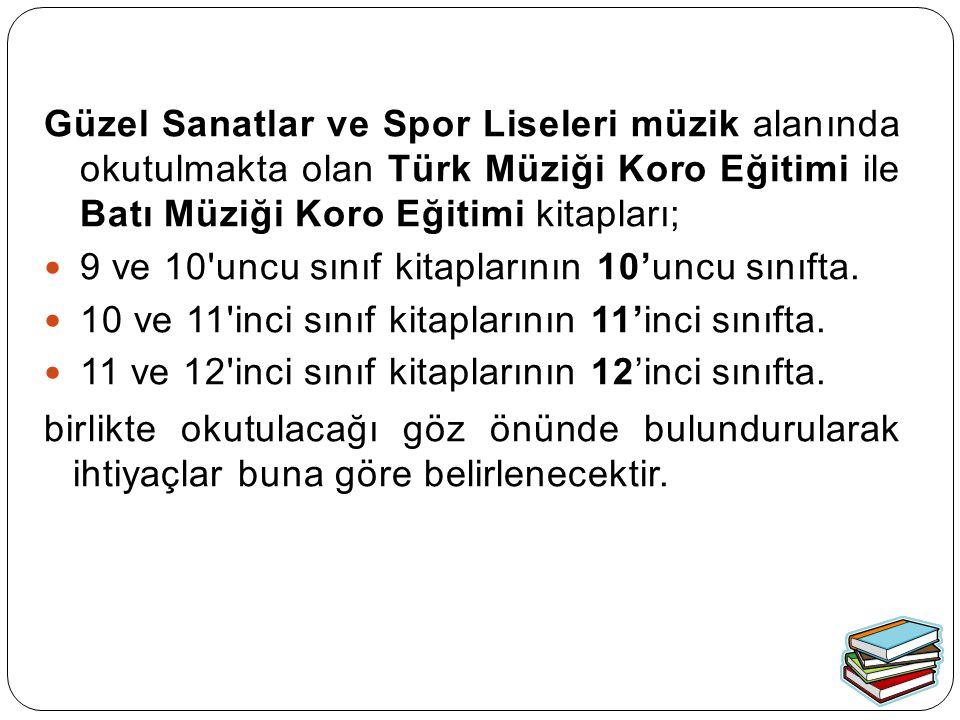 Güzel Sanatlar ve Spor Liseleri müzik alanında okutulmakta olan Türk Müziği Koro Eğitimi ile Batı Müziği Koro Eğitimi kitapları; 9 ve 10 uncu sınıf kitaplarının 10'uncu sınıfta.