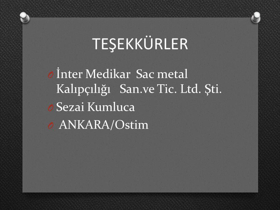 TEŞEKKÜRLER O İnter Medikar Sac metal Kalıpçılığı San.ve Tic. Ltd. Şti. O Sezai Kumluca O ANKARA/Ostim