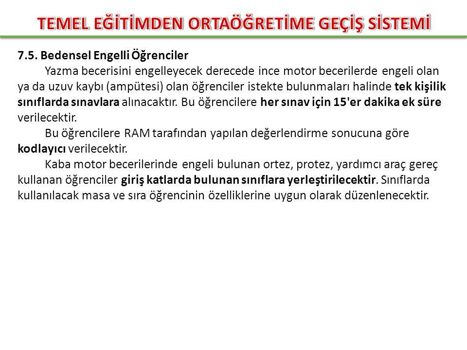 7.5. Bedensel Engelli Öğrenciler Yazma becerisini engelleyecek derecede ince motor becerilerde engeli olan ya da uzuv kaybı (ampütesi) olan öğrenciler