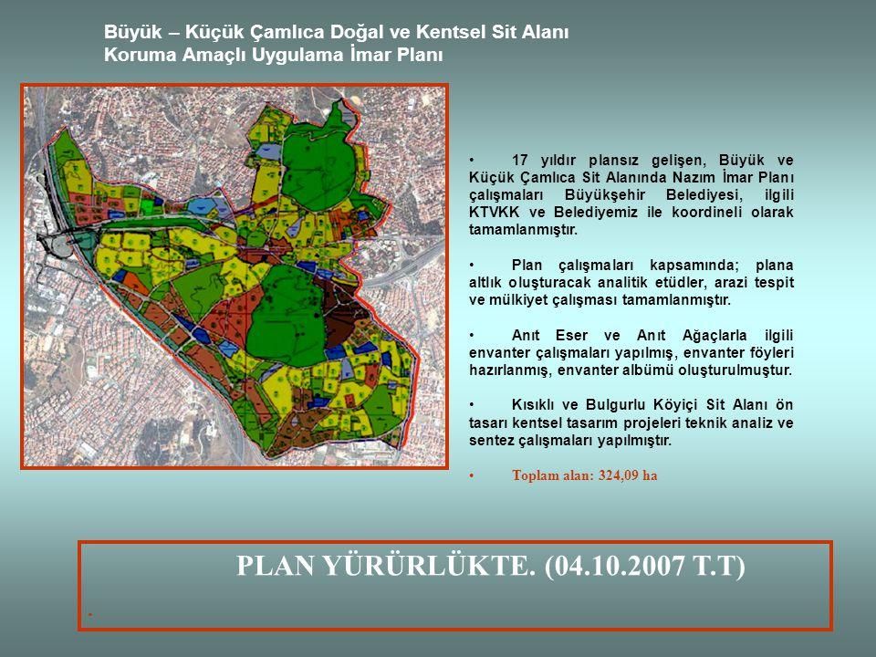 Büyük – Küçük Çamlıca Doğal ve Kentsel Sit Alanı Koruma Amaçlı Uygulama İmar Planı 17 yıldır plansız gelişen, Büyük ve Küçük Çamlıca Sit Alanında Nazı