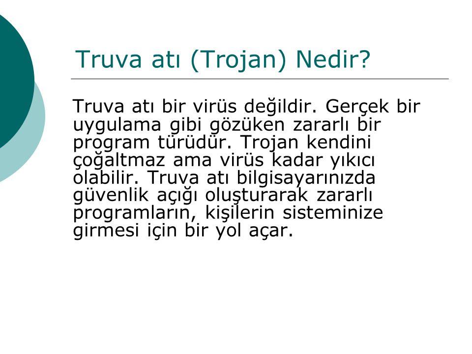 Truva atı (Trojan) Nedir? Truva atı bir virüs değildir. Gerçek bir uygulama gibi gözüken zararlı bir program türüdür. Trojan kendini çoğaltmaz ama vir