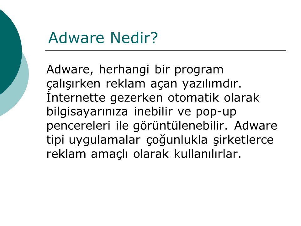 Adware Nedir? Adware, herhangi bir program çalışırken reklam açan yazılımdır. İnternette gezerken otomatik olarak bilgisayarınıza inebilir ve pop-up p