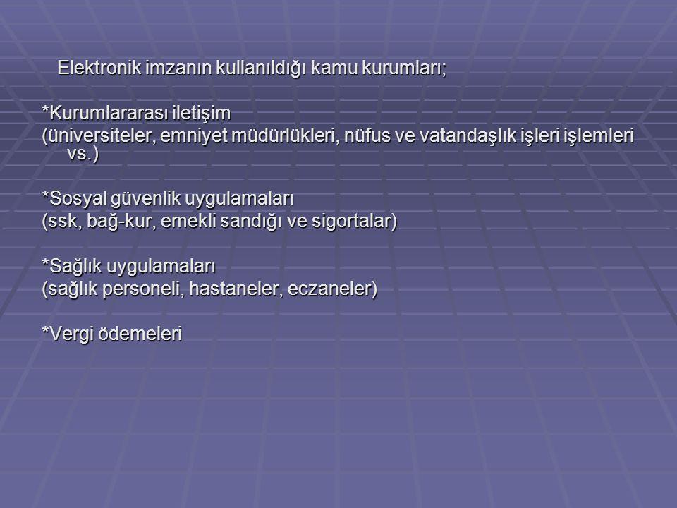 Elektronik imzanın kullanıldığı kamu kurumları; Elektronik imzanın kullanıldığı kamu kurumları; *Kurumlararası iletişim (üniversiteler, emniyet müdürl