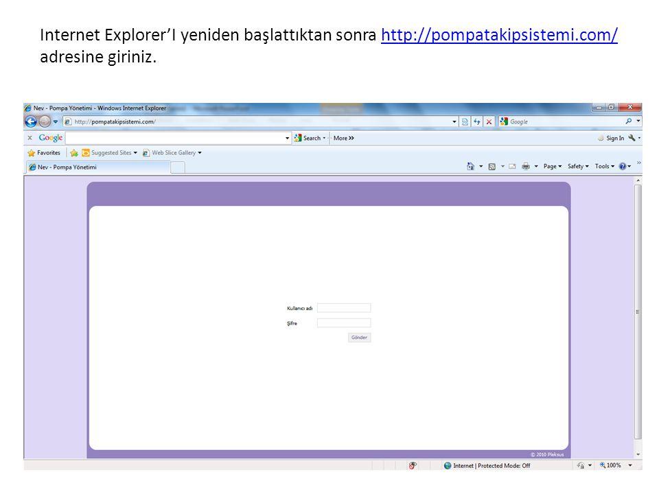 Internet Explorer'I yeniden başlattıktan sonra http://pompatakipsistemi.com/ adresine giriniz.http://pompatakipsistemi.com/