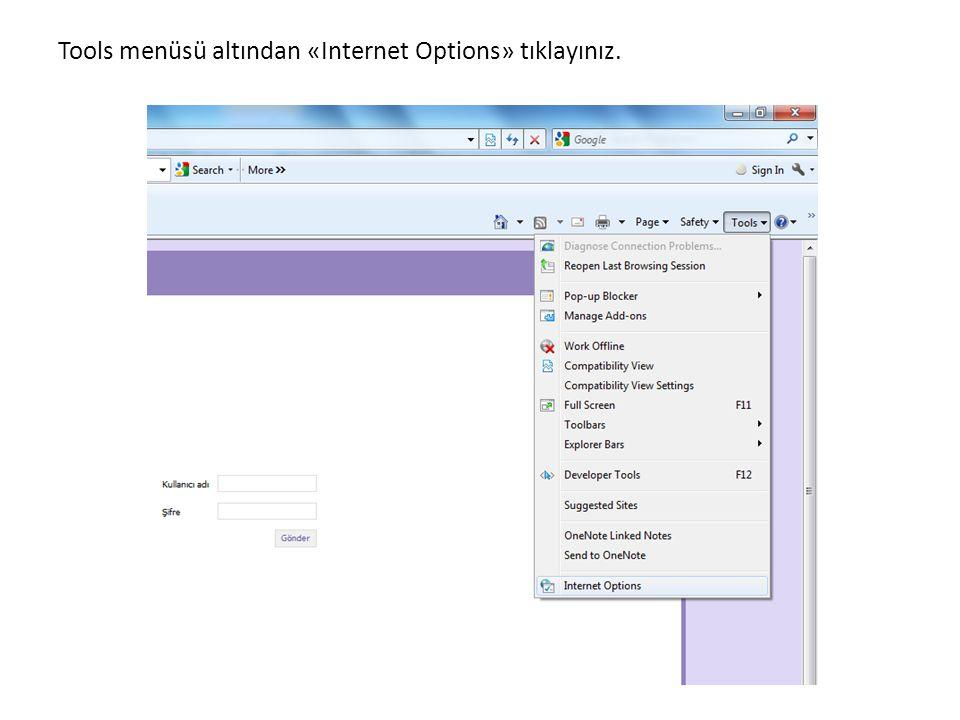 Tools menüsü altından «Internet Options» tıklayınız.