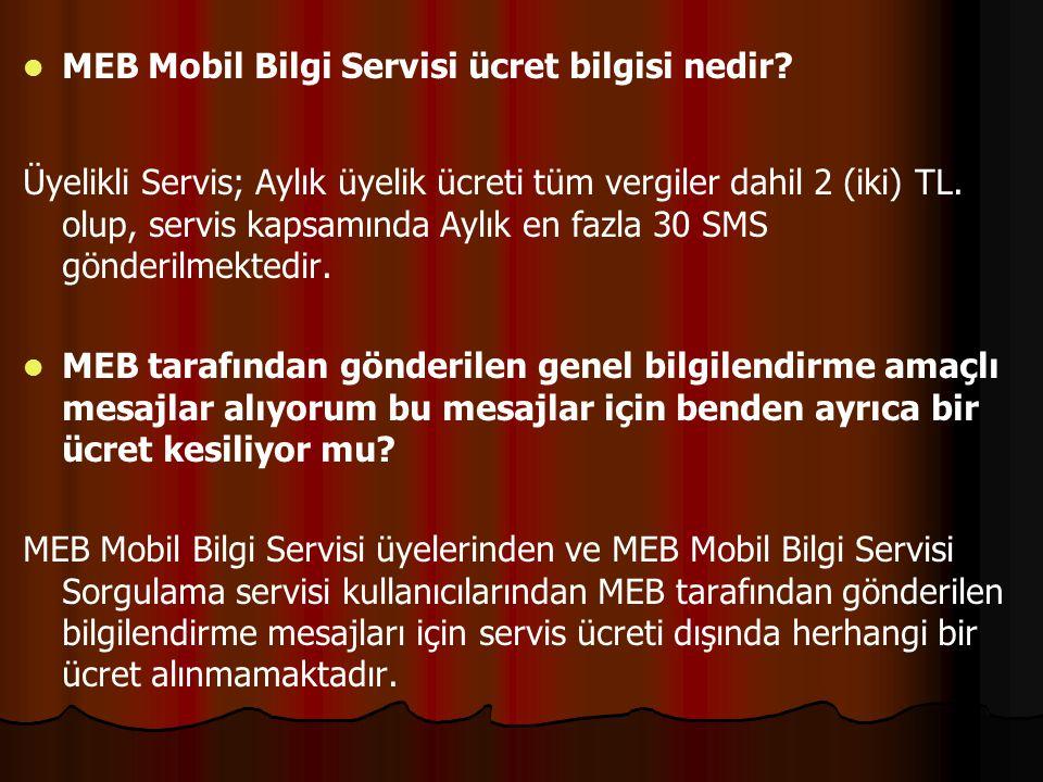 MEB Mobil Bilgi Servisi ücret bilgisi nedir? Üyelikli Servis; Aylık üyelik ücreti tüm vergiler dahil 2 (iki) TL. olup, servis kapsamında Aylık en fazl