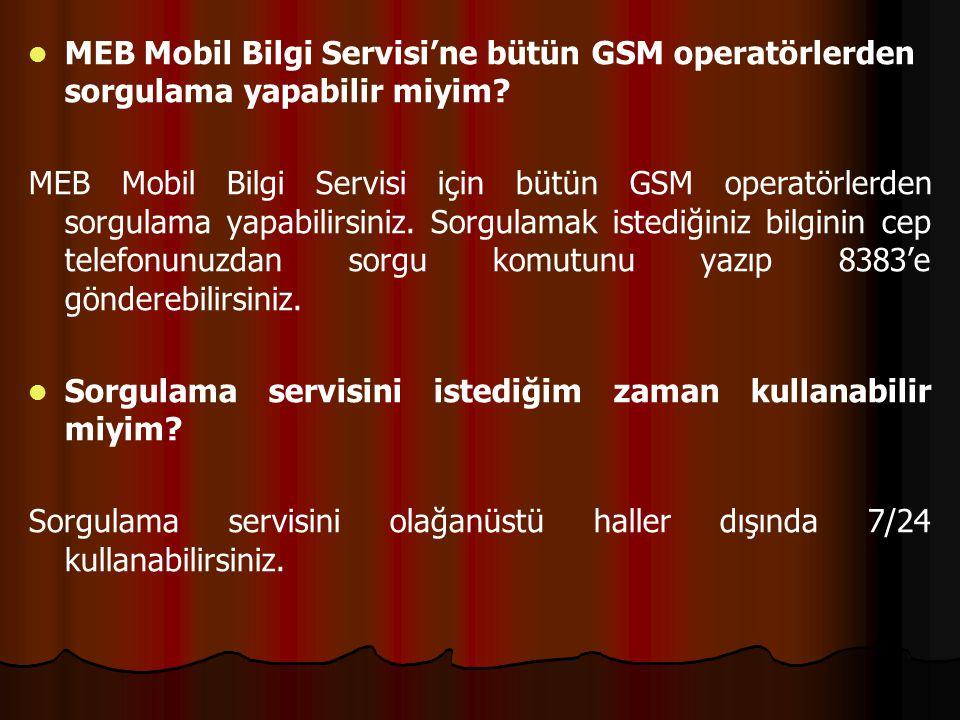 MEB Mobil Bilgi Servisi'ne bütün GSM operatörlerden sorgulama yapabilir miyim? MEB Mobil Bilgi Servisi için bütün GSM operatörlerden sorgulama yapabil