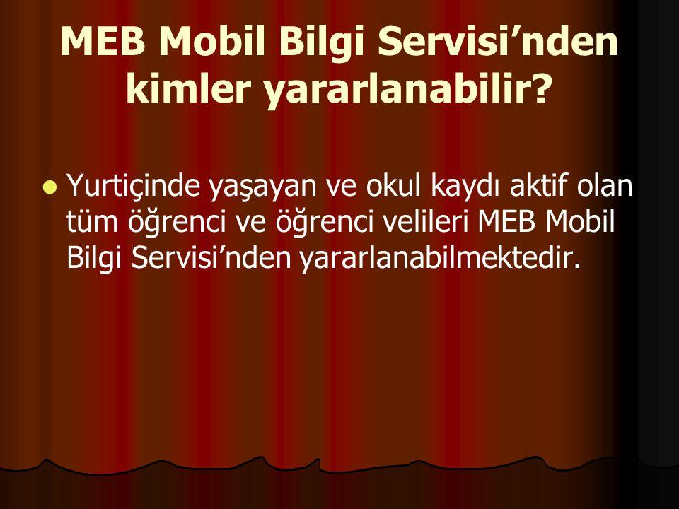 MEB Mobil Bilgi Servisi'nden kimler yararlanabilir? Yurtiçinde yaşayan ve okul kaydı aktif olan tüm öğrenci ve öğrenci velileri MEB Mobil Bilgi Servis