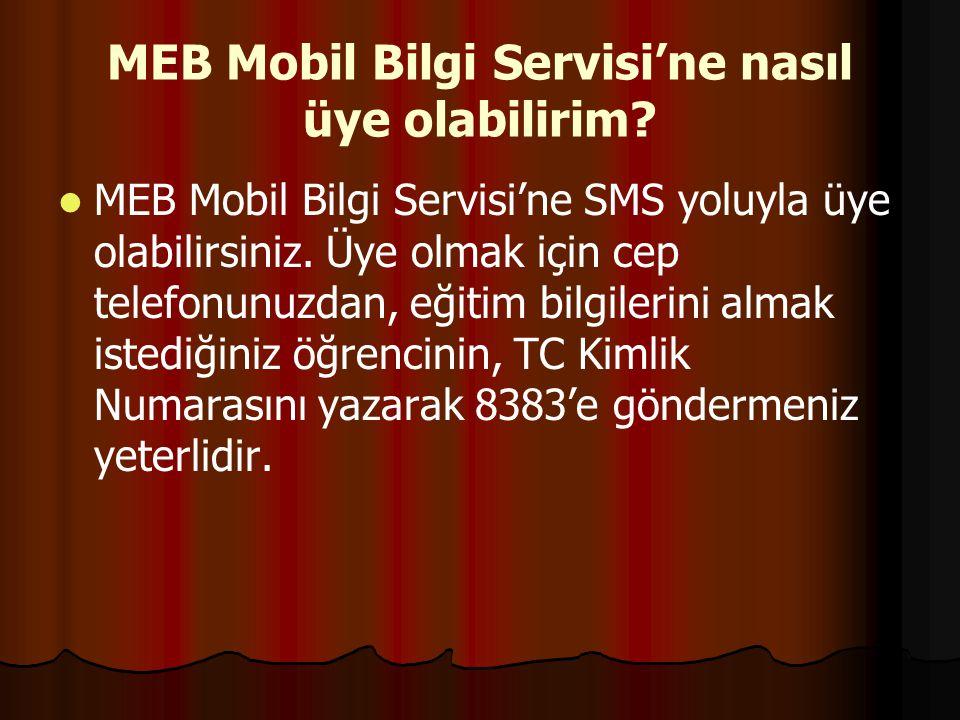 MEB Mobil Bilgi Servisi'ne nasıl üye olabilirim? MEB Mobil Bilgi Servisi'ne SMS yoluyla üye olabilirsiniz. Üye olmak için cep telefonunuzdan, eğitim b