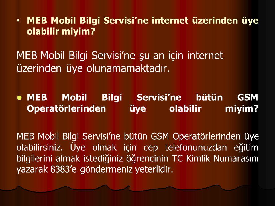 MEB Mobil Bilgi Servisi'ne şu an için internet üzerinden üye olunamamaktadır. MEB Mobil Bilgi Servisi'ne bütün GSM Operatörlerinden üye olabilir miyim