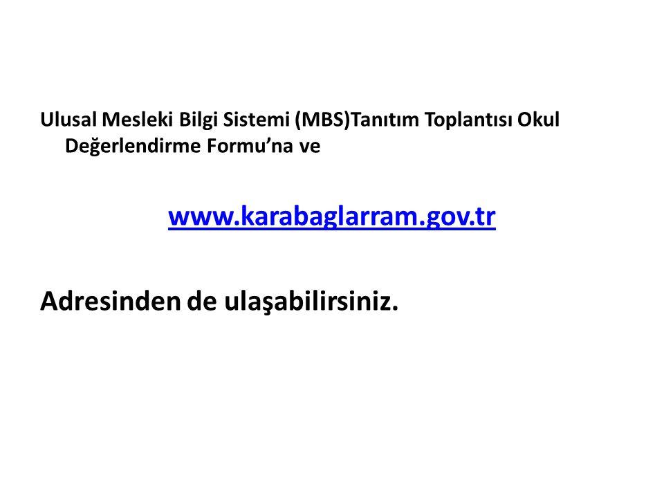 Ulusal Mesleki Bilgi Sistemi (MBS)Tanıtım Toplantısı Okul Değerlendirme Formu'na ve www.karabaglarram.gov.tr Adresinden de ulaşabilirsiniz.