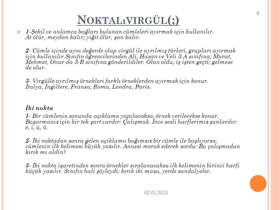 N OKTALıVIRGÜL (;) 1- Şekil ve anlamca bağları bulunan cümleleri ayırmak için kullanılır.