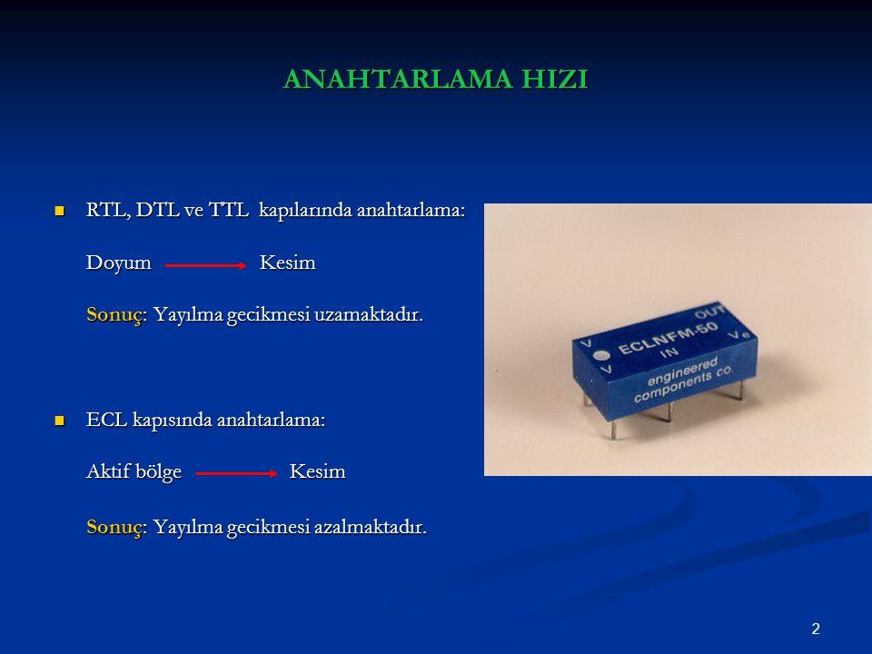 2 RTL, DTL ve TTL kapılarında anahtarlama: RTL, DTL ve TTL kapılarında anahtarlama: Doyum Kesim Sonuç: Yayılma gecikmesi uzamaktadır. ECL kapısında an