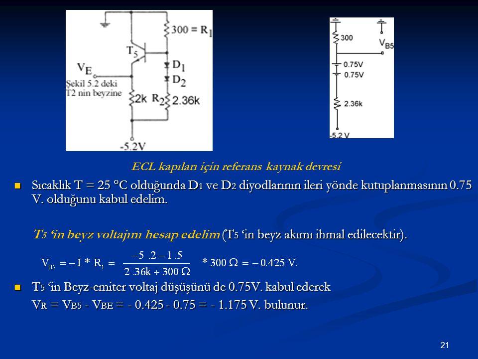 21 Sıcaklık T = 25  C olduğunda D 1 ve D 2 diyodlarının ileri yönde kutuplanmasının 0.75 V. olduğunu kabul edelim. T 5 'in beyz voltajını hesap edeli