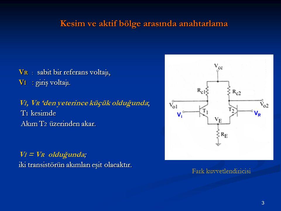 3 Kesim ve aktif bölge arasında anahtarlama V R : sabit bir referans voltajı, V İ : giriş voltajı. ; V İ, V R 'den yeterince küçük olduğunda; T 1 kesi