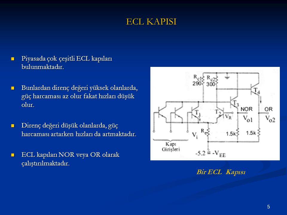 5 ECL KAPISI Piyasada çok çeşitli ECL kapıları bulunmaktadır. Piyasada çok çeşitli ECL kapıları bulunmaktadır. Bunlardan direnç değeri yüksek olanlard