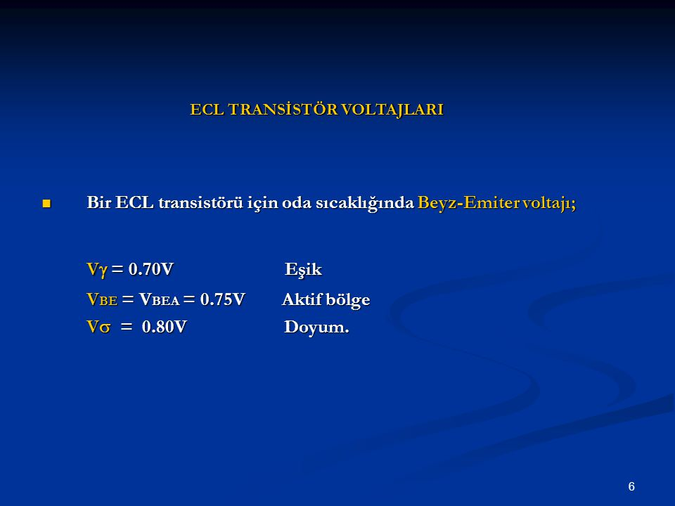 6 Bir ECL transistörü için oda sıcaklığında Beyz-Emiter voltajı; Bir ECL transistörü için oda sıcaklığında Beyz-Emiter voltajı; V  = 0.70V Eşik V BE